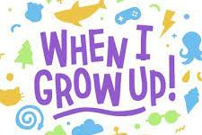 When I grow up, I want to...
